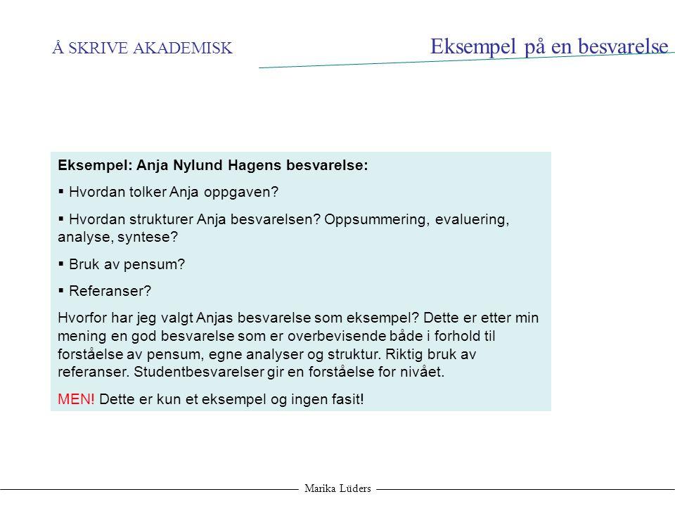 Å SKRIVE AKADEMISK Marika Lüders Eksempel: Anja Nylund Hagens besvarelse:  Hvordan tolker Anja oppgaven?  Hvordan strukturer Anja besvarelsen? Oppsu