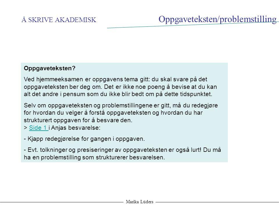 Å SKRIVE AKADEMISK Marika Lüders Oppgaveteksten? Ved hjemmeeksamen er oppgavens tema gitt: du skal svare på det oppgaveteksten ber deg om. Det er ikke