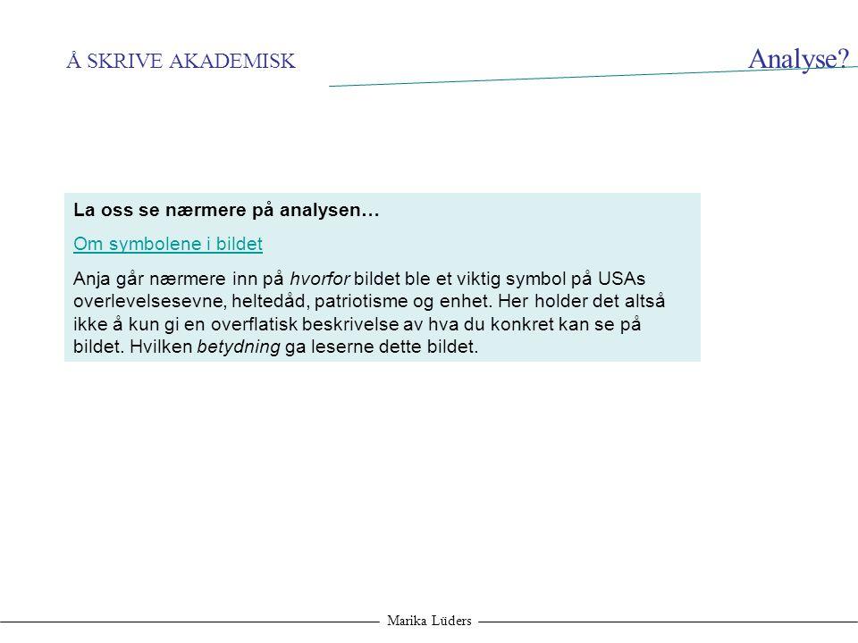 Å SKRIVE AKADEMISK Marika Lüders Analyse? La oss se nærmere på analysen… Om symbolene i bildet Anja går nærmere inn på hvorfor bildet ble et viktig sy