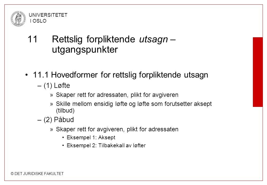 © DET JURIDISKE FAKULTET UNIVERSITETET I OSLO 11 Rettslig forpliktende utsagn – utgangspunkter 11.1 Hovedformer for rettslig forpliktende utsagn –(1)