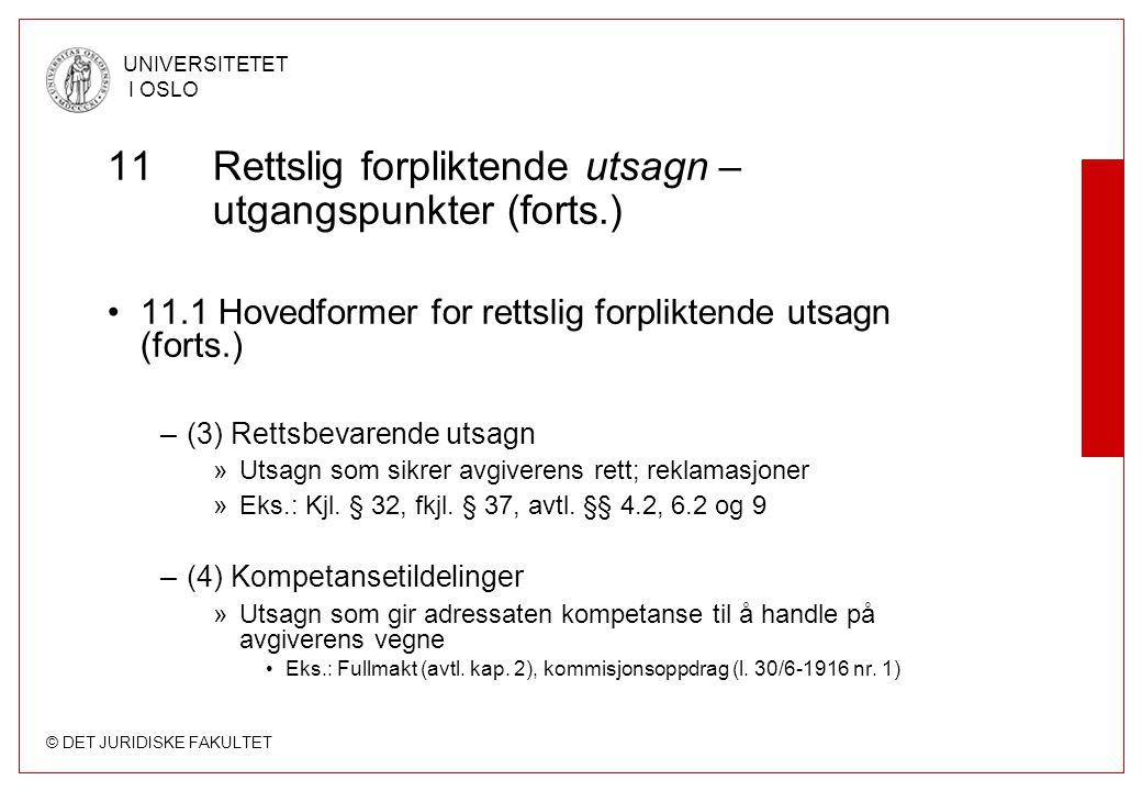 © DET JURIDISKE FAKULTET UNIVERSITETET I OSLO 11 Rettslig forpliktende utsagn – utgangspunkter (forts.) 11.1 Hovedformer for rettslig forpliktende uts