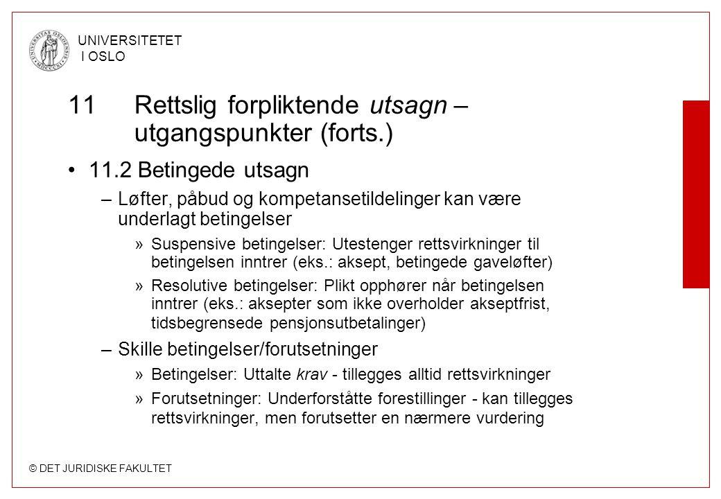© DET JURIDISKE FAKULTET UNIVERSITETET I OSLO 11 Rettslig forpliktende utsagn – utgangspunkter (forts.) 11.2 Betingede utsagn –Løfter, påbud og kompet