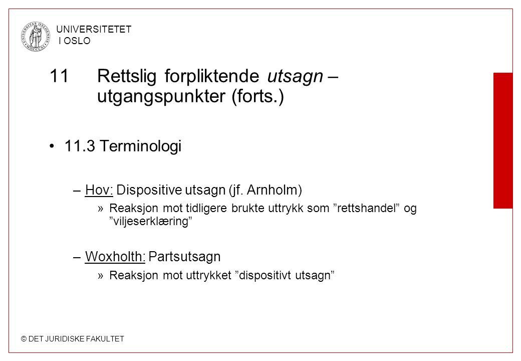 © DET JURIDISKE FAKULTET UNIVERSITETET I OSLO 11 Rettslig forpliktende utsagn – utgangspunkter (forts.) 11.3 Terminologi –Hov: Dispositive utsagn (jf.