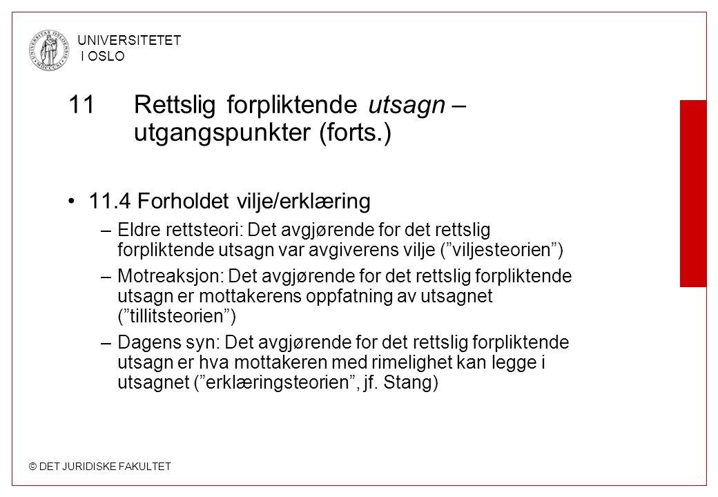 © DET JURIDISKE FAKULTET UNIVERSITETET I OSLO 11 Rettslig forpliktende utsagn – utgangspunkter (forts.) 11.4 Forholdet vilje/erklæring –Eldre rettsteo