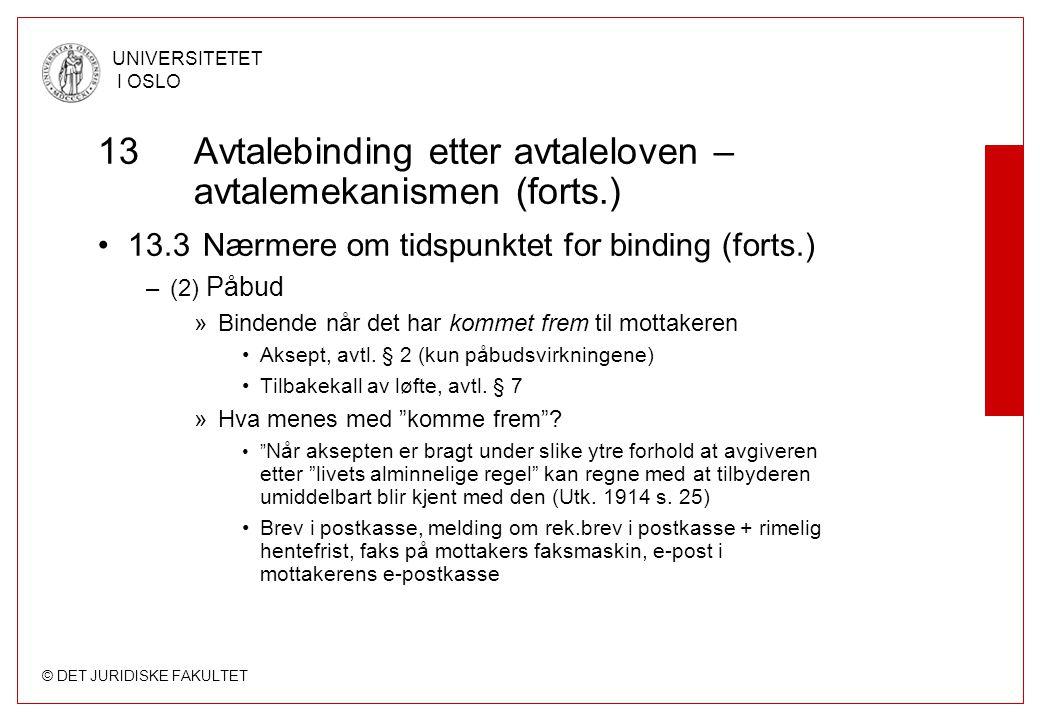 © DET JURIDISKE FAKULTET UNIVERSITETET I OSLO 13 Avtalebinding etter avtaleloven – avtalemekanismen (forts.) 13.3 Nærmere om tidspunktet for binding (