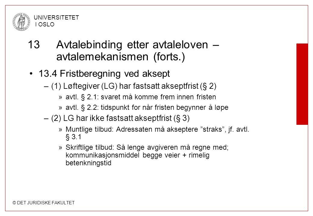 © DET JURIDISKE FAKULTET UNIVERSITETET I OSLO 13 Avtalebinding etter avtaleloven – avtalemekanismen (forts.) 13.4 Fristberegning ved aksept –(1) Løfte