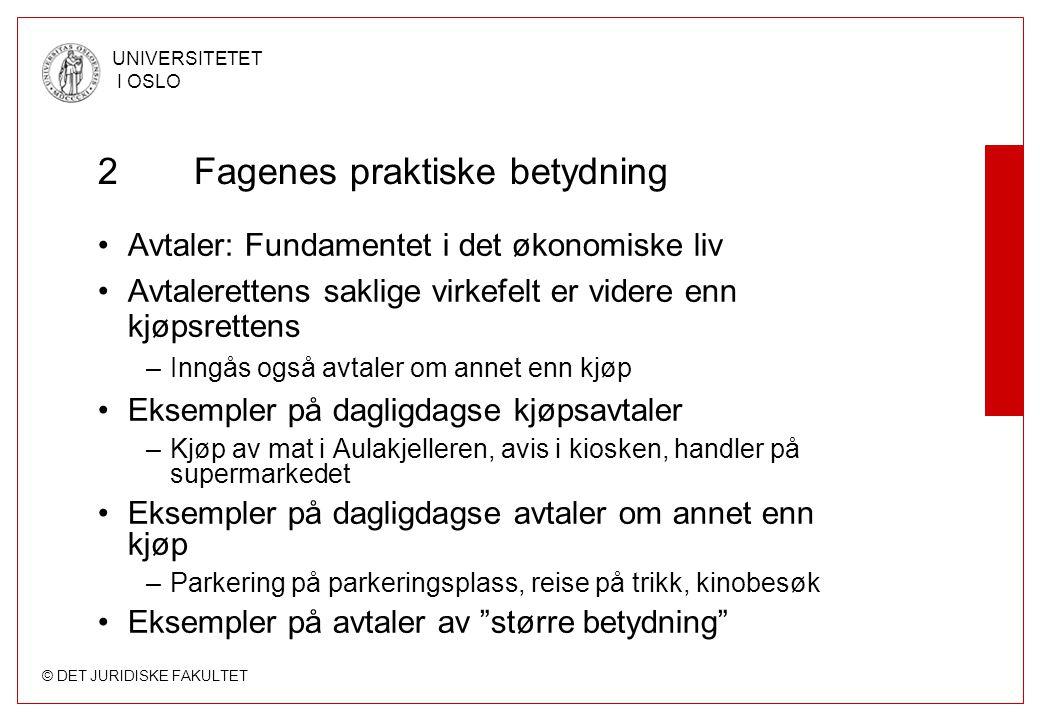 © DET JURIDISKE FAKULTET UNIVERSITETET I OSLO 2Fagenes praktiske betydning Avtaler: Fundamentet i det økonomiske liv Avtalerettens saklige virkefelt e