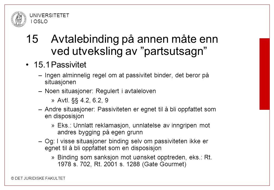 """© DET JURIDISKE FAKULTET UNIVERSITETET I OSLO 15Avtalebinding på annen måte enn ved utveksling av """"partsutsagn"""" 15.1Passivitet –Ingen alminnelig regel"""
