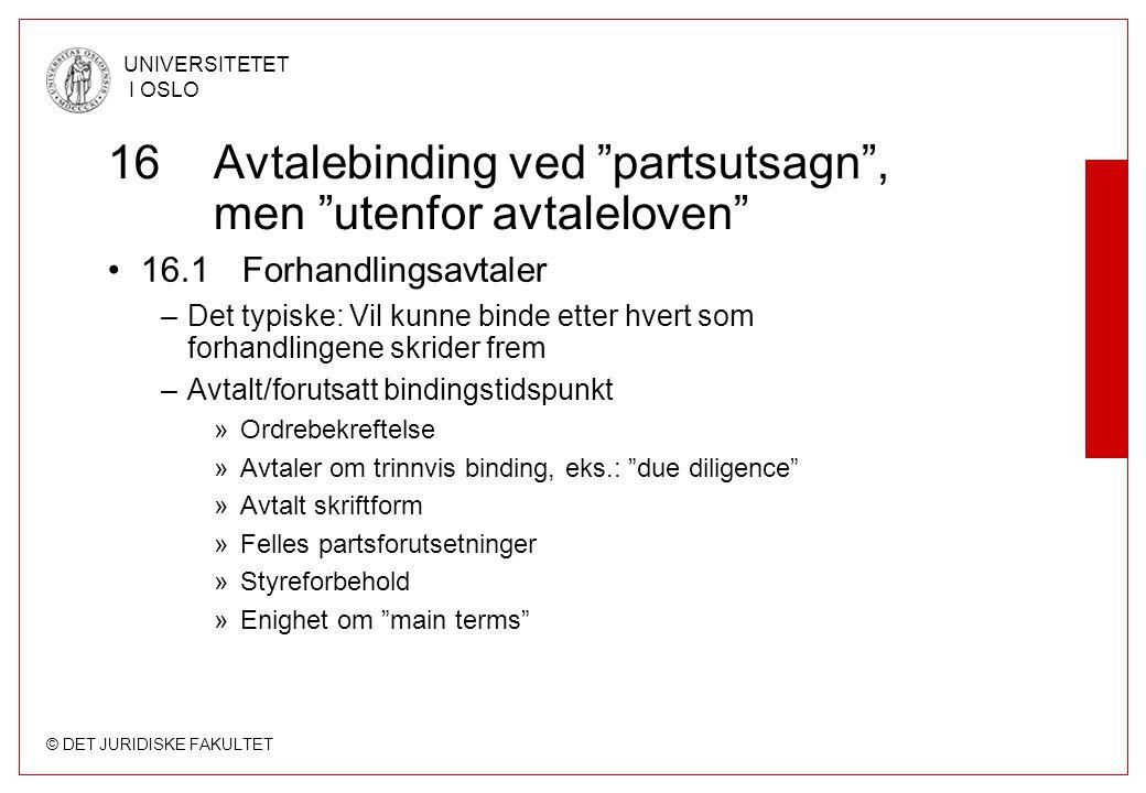 """© DET JURIDISKE FAKULTET UNIVERSITETET I OSLO 16Avtalebinding ved """"partsutsagn"""", men """"utenfor avtaleloven"""" 16.1 Forhandlingsavtaler –Det typiske: Vil"""
