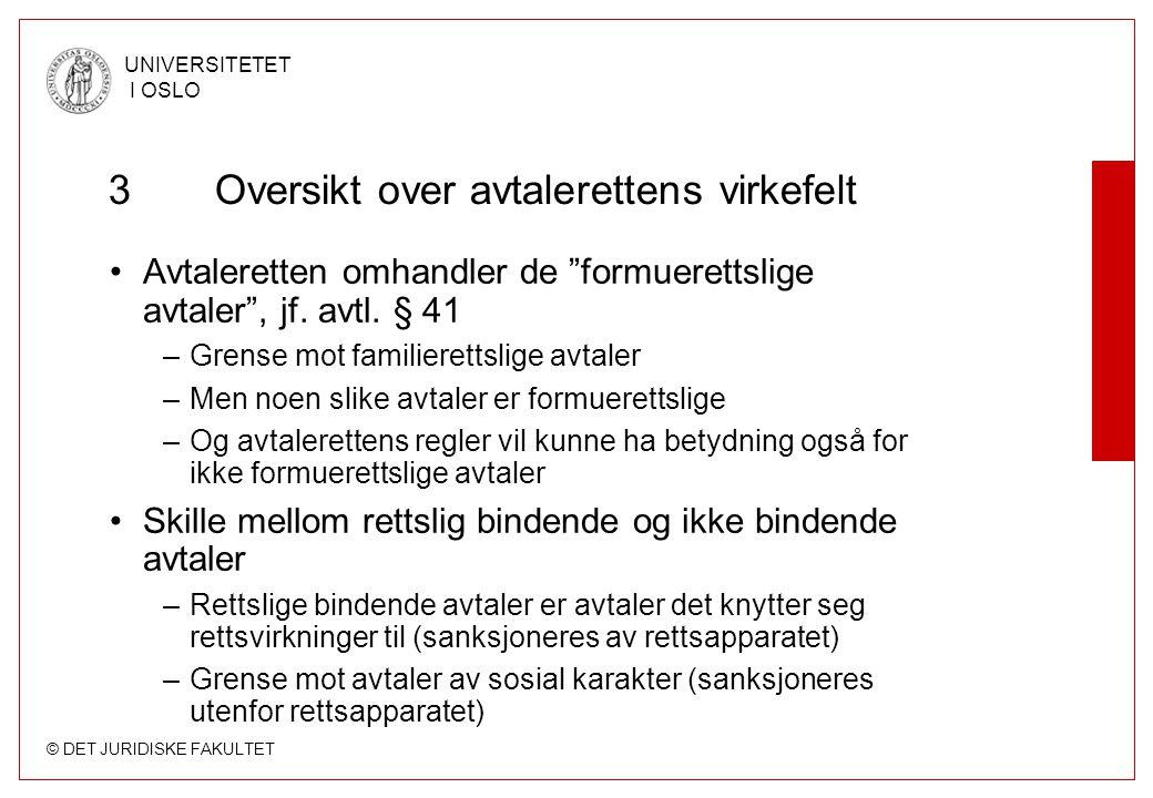 """© DET JURIDISKE FAKULTET UNIVERSITETET I OSLO 3Oversikt over avtalerettens virkefelt Avtaleretten omhandler de """"formuerettslige avtaler"""", jf. avtl. §"""