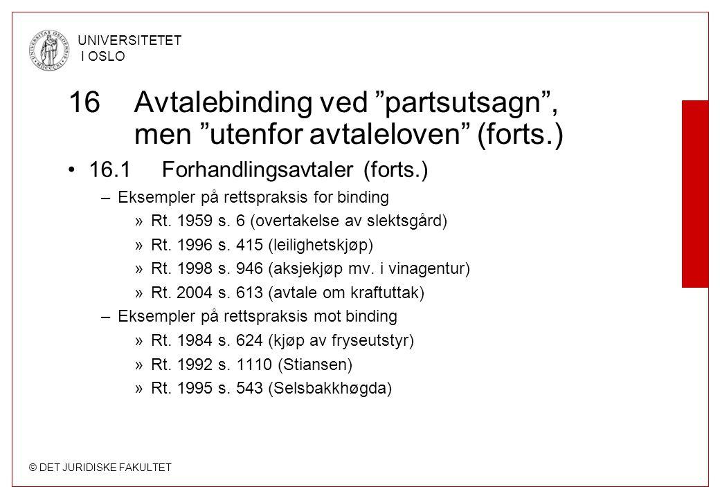 """© DET JURIDISKE FAKULTET UNIVERSITETET I OSLO 16Avtalebinding ved """"partsutsagn"""", men """"utenfor avtaleloven"""" (forts.) 16.1 Forhandlingsavtaler (forts.)"""