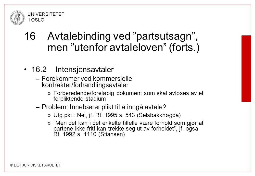 """© DET JURIDISKE FAKULTET UNIVERSITETET I OSLO 16Avtalebinding ved """"partsutsagn"""", men """"utenfor avtaleloven"""" (forts.) 16.2 Intensjonsavtaler –Forekommer"""