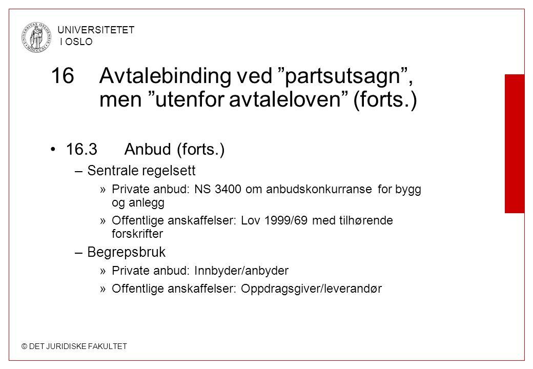 """© DET JURIDISKE FAKULTET UNIVERSITETET I OSLO 16Avtalebinding ved """"partsutsagn"""", men """"utenfor avtaleloven"""" (forts.) 16.3 Anbud (forts.) –Sentrale rege"""