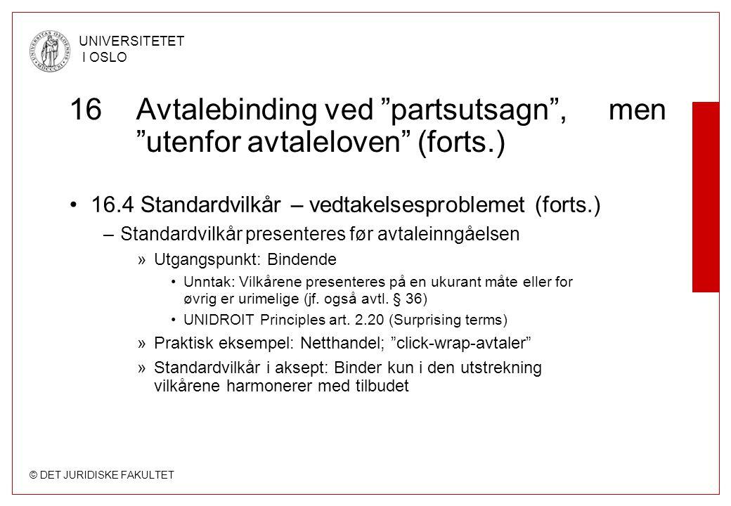 """© DET JURIDISKE FAKULTET UNIVERSITETET I OSLO 16Avtalebinding ved """"partsutsagn"""", men """"utenfor avtaleloven"""" (forts.) 16.4 Standardvilkår – vedtakelsesp"""