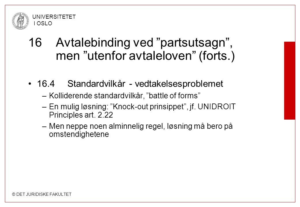 """© DET JURIDISKE FAKULTET UNIVERSITETET I OSLO 16Avtalebinding ved """"partsutsagn"""", men """"utenfor avtaleloven"""" (forts.) 16.4 Standardvilkår - vedtakelsesp"""