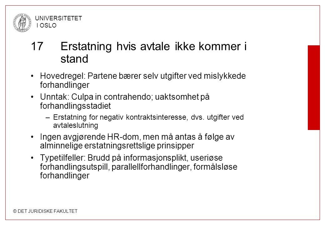 © DET JURIDISKE FAKULTET UNIVERSITETET I OSLO 17Erstatning hvis avtale ikke kommer i stand Hovedregel: Partene bærer selv utgifter ved mislykkede forh