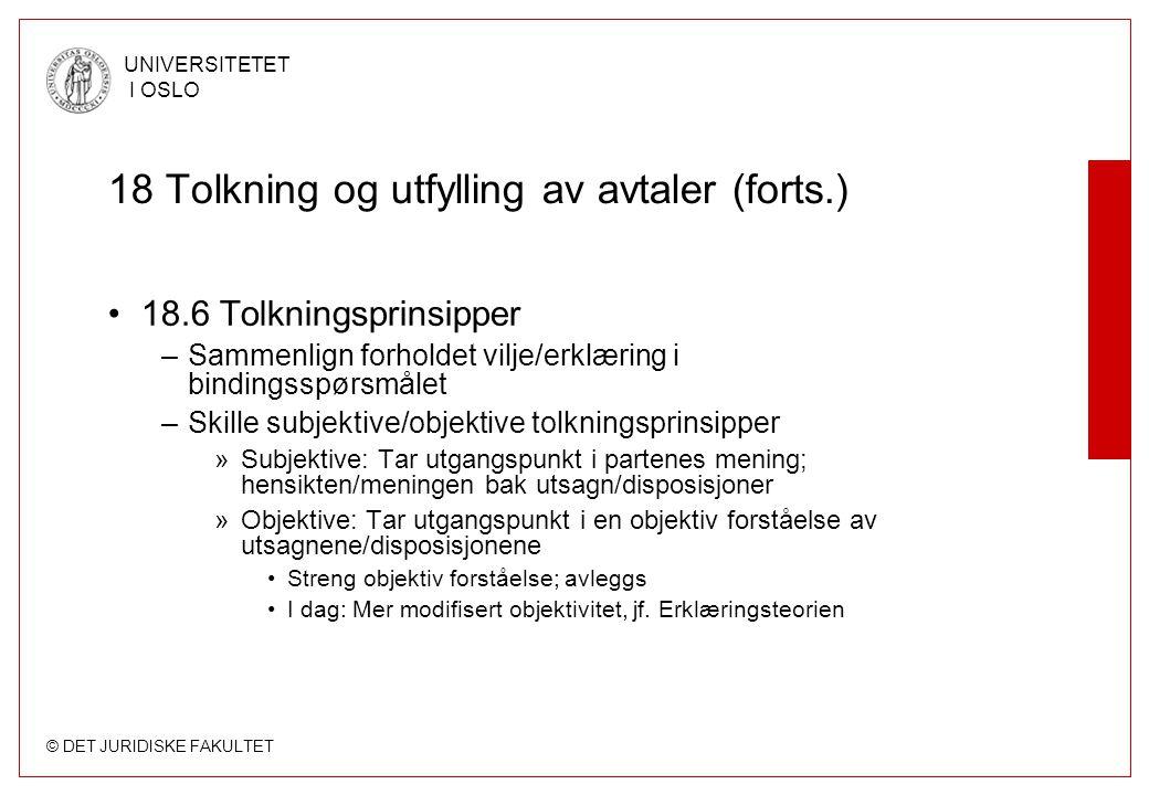 © DET JURIDISKE FAKULTET UNIVERSITETET I OSLO 18 Tolkning og utfylling av avtaler (forts.) 18.6 Tolkningsprinsipper –Sammenlign forholdet vilje/erklær