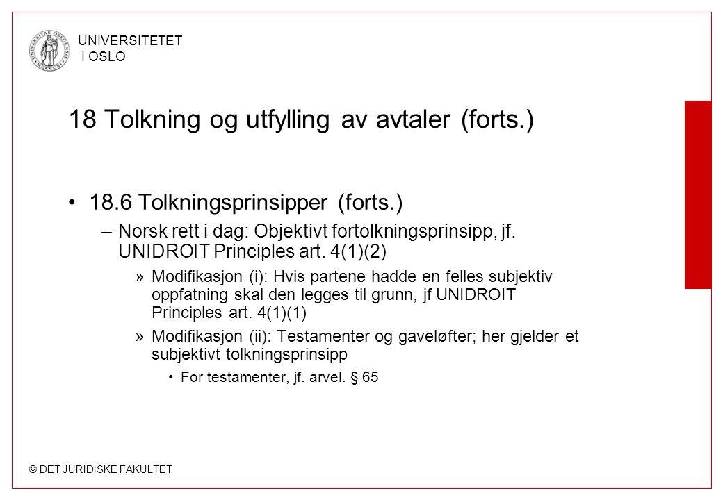 © DET JURIDISKE FAKULTET UNIVERSITETET I OSLO 18 Tolkning og utfylling av avtaler (forts.) 18.6 Tolkningsprinsipper (forts.) –Norsk rett i dag: Objekt