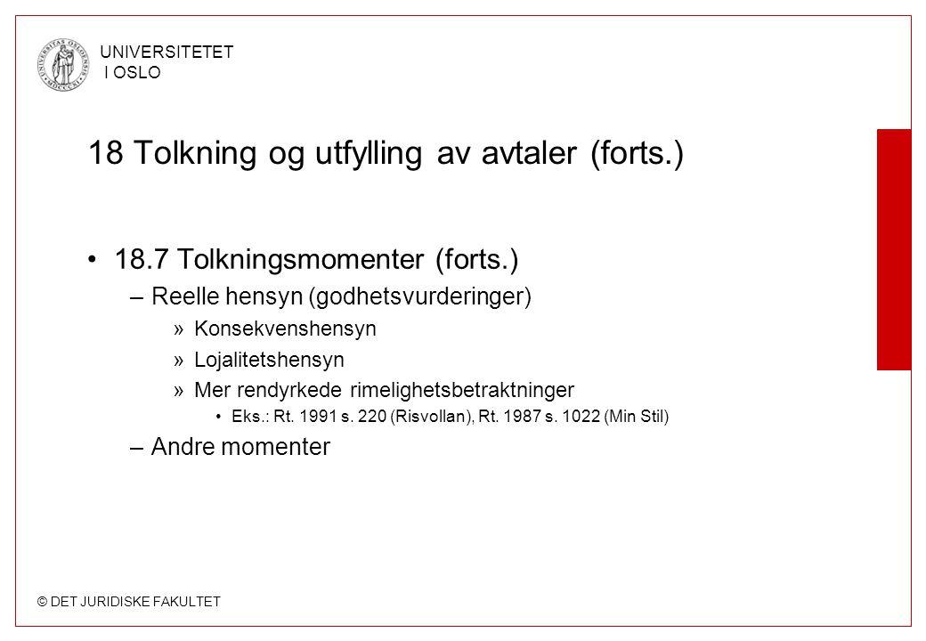 © DET JURIDISKE FAKULTET UNIVERSITETET I OSLO 18 Tolkning og utfylling av avtaler (forts.) 18.7 Tolkningsmomenter (forts.) –Reelle hensyn (godhetsvurd