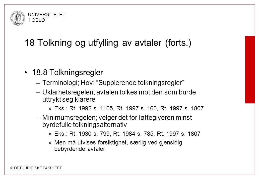"""© DET JURIDISKE FAKULTET UNIVERSITETET I OSLO 18 Tolkning og utfylling av avtaler (forts.) 18.8 Tolkningsregler –Terminologi; Hov: """"Supplerende tolkni"""