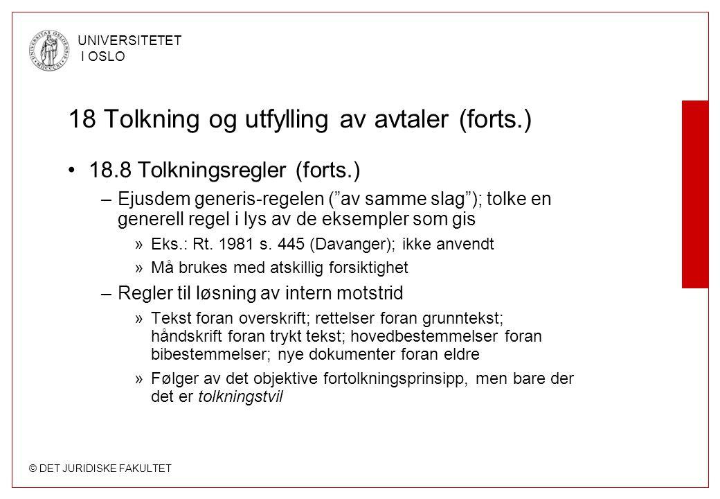 """© DET JURIDISKE FAKULTET UNIVERSITETET I OSLO 18 Tolkning og utfylling av avtaler (forts.) 18.8 Tolkningsregler (forts.) –Ejusdem generis-regelen (""""av"""