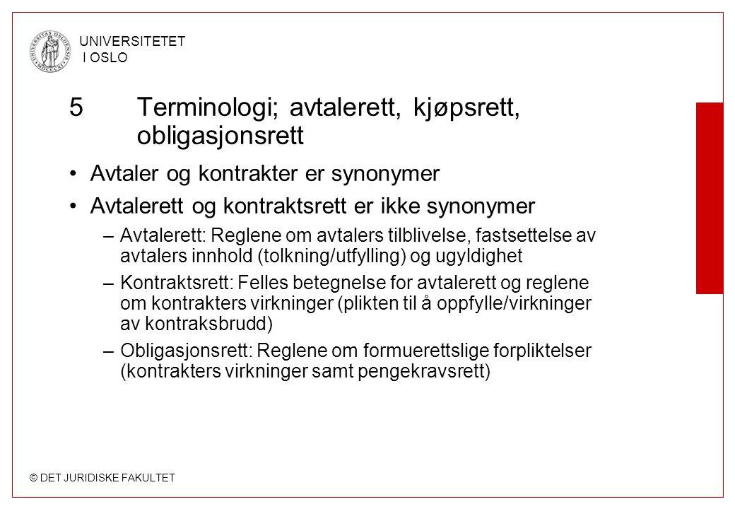 © DET JURIDISKE FAKULTET UNIVERSITETET I OSLO 5Terminologi; avtalerett, kjøpsrett, obligasjonsrett Avtaler og kontrakter er synonymer Avtalerett og ko