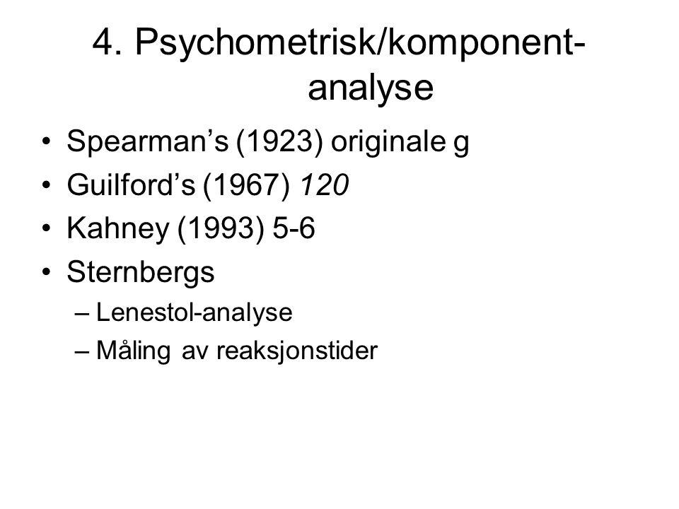 4. Psychometrisk/komponent- analyse Spearman's (1923) originale g Guilford's (1967) 120 Kahney (1993) 5-6 Sternbergs –Lenestol-analyse –Måling av reak