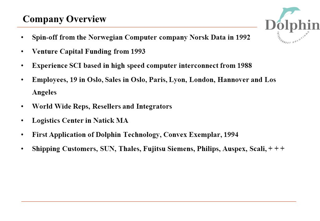 Company Overview Spin-off from the Norwegian Computer company Norsk Data in 1992 Venture Capital Funding from 1993 Experience SCI based in high speed