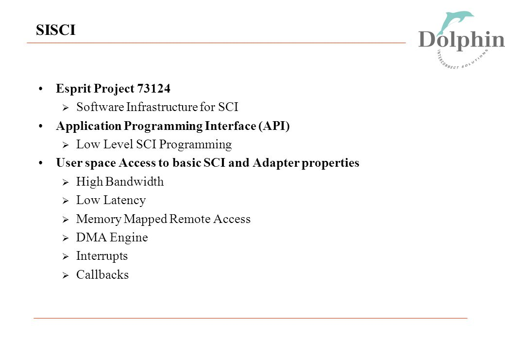 SISCI Esprit Project 73124  Software Infrastructure for SCI Application Programming Interface (API)  Low Level SCI Programming User space Access to