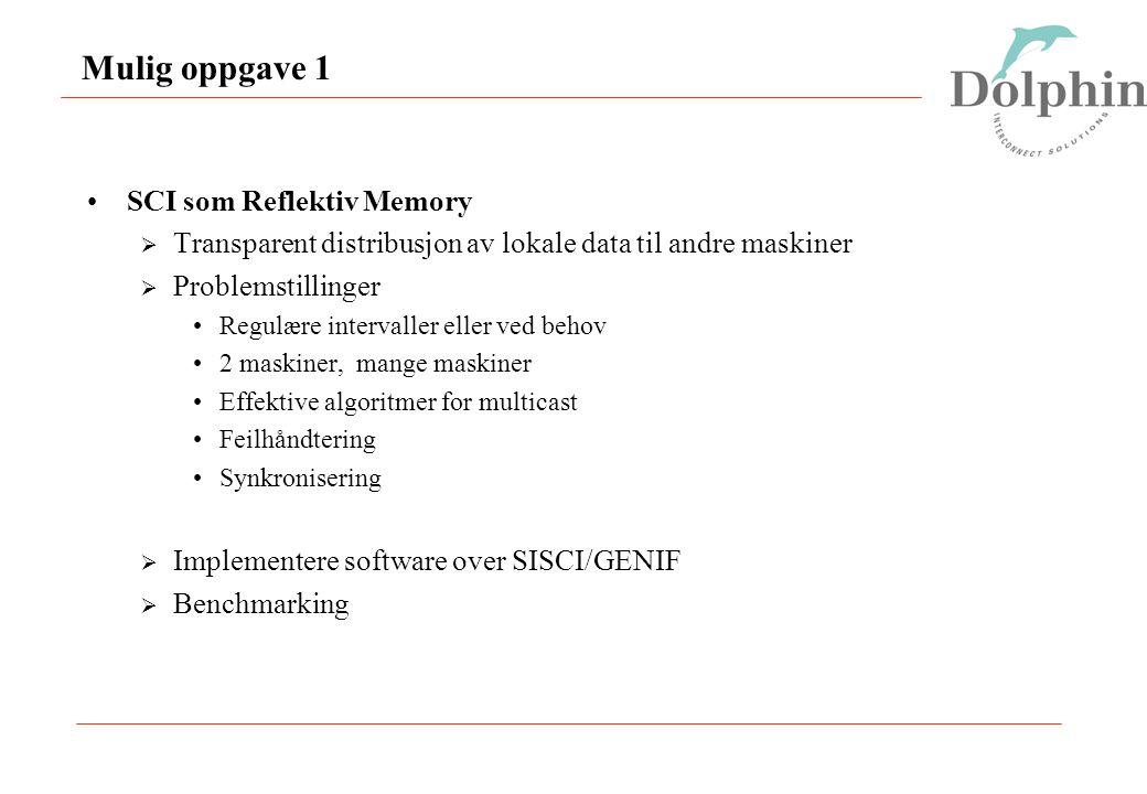 Mulig oppgave 1 SCI som Reflektiv Memory  Transparent distribusjon av lokale data til andre maskiner  Problemstillinger Regulære intervaller eller v