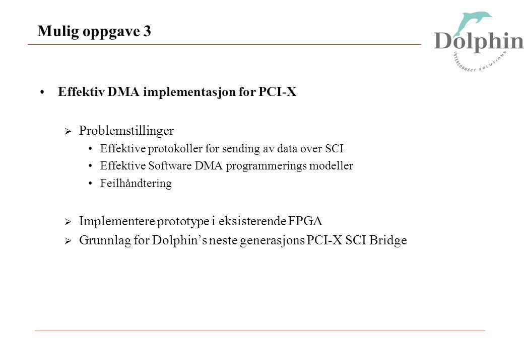 Mulig oppgave 3 Effektiv DMA implementasjon for PCI-X  Problemstillinger Effektive protokoller for sending av data over SCI Effektive Software DMA pr