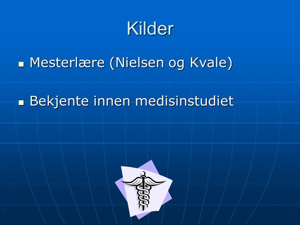 Kilder Mesterlære (Nielsen og Kvale) Mesterlære (Nielsen og Kvale) Bekjente innen medisinstudiet Bekjente innen medisinstudiet