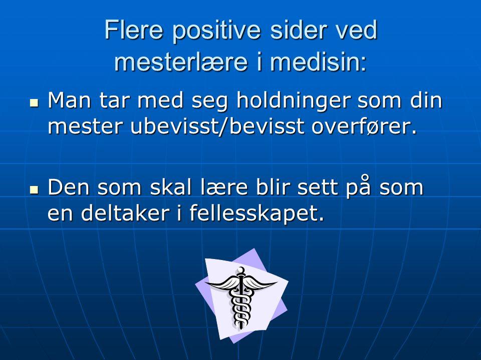 Flere positive sider ved mesterlære i medisin: Man tar med seg holdninger som din mester ubevisst/bevisst overfører. Man tar med seg holdninger som di