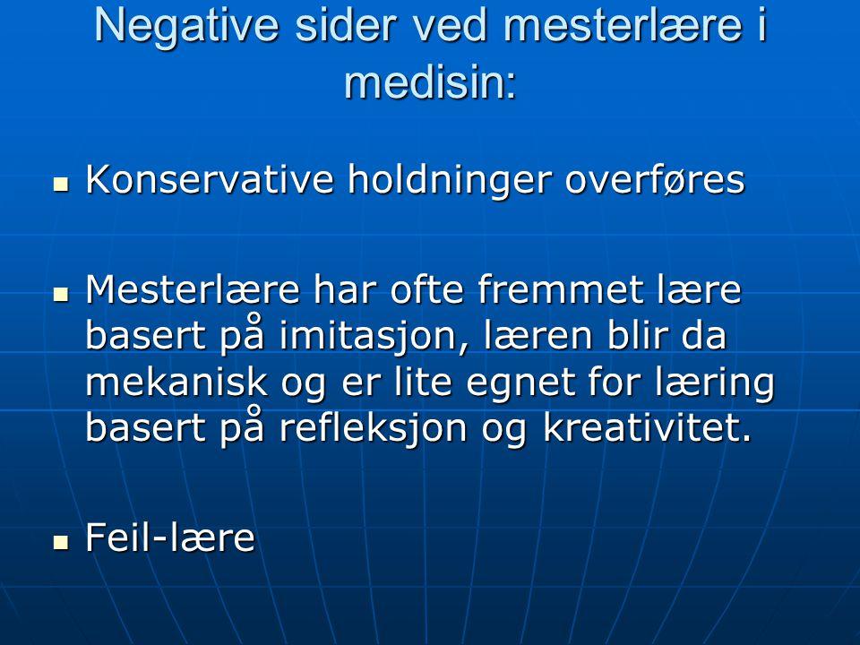 Negative sider ved mesterlære i medisin: Konservative holdninger overføres Konservative holdninger overføres Mesterlære har ofte fremmet lære basert p