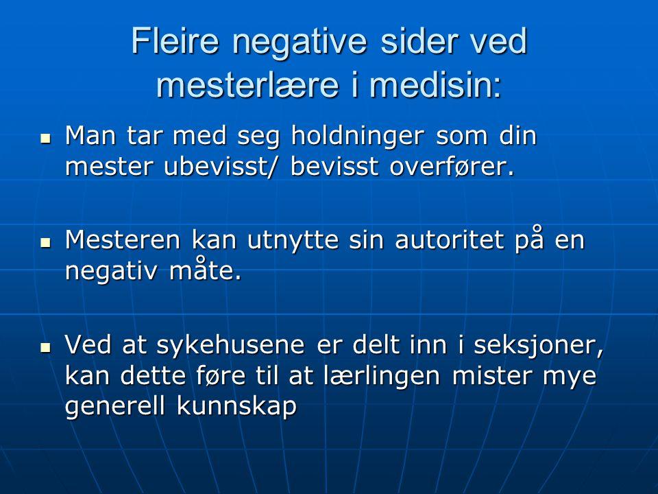 Fleire negative sider ved mesterlære i medisin: Man tar med seg holdninger som din mester ubevisst/ bevisst overfører. Man tar med seg holdninger som