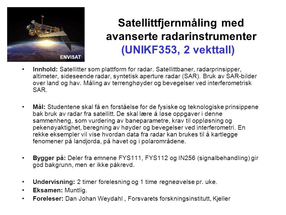 Satellittfjernmåling med avanserte radarinstrumenter (UNIKF353, 2 vekttall) Innhold: Satellitter som plattform for radar.