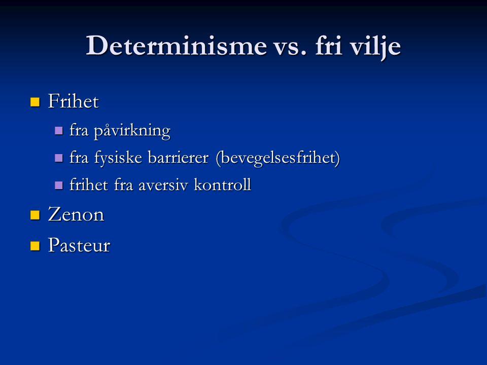 Determinisme vs. fri vilje Frihet Frihet fra påvirkning fra påvirkning fra fysiske barrierer (bevegelsesfrihet) fra fysiske barrierer (bevegelsesfrihe