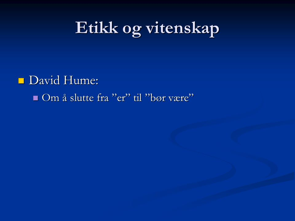 Etikk og vitenskap David Hume: David Hume: Om å slutte fra er til bør være Om å slutte fra er til bør være