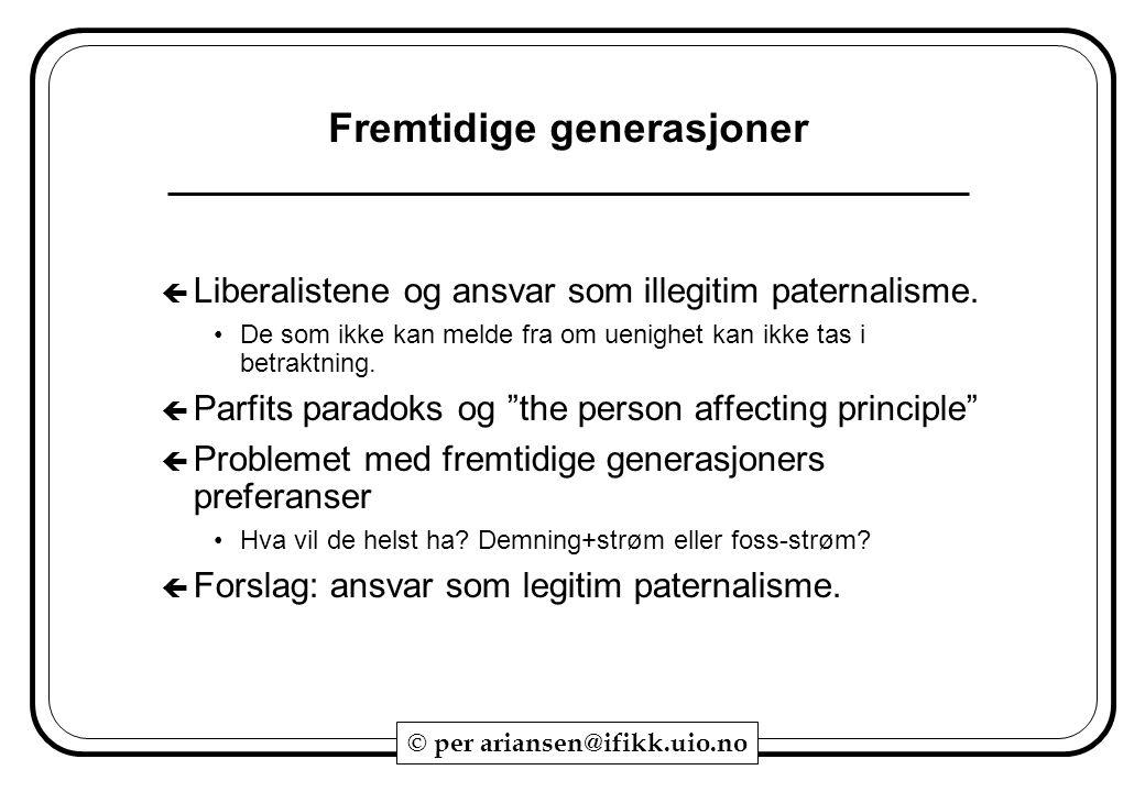 © per ariansen@ifikk.uio.no Fremtidige generasjoner  Liberalistene og ansvar som illegitim paternalisme. De som ikke kan melde fra om uenighet kan ik