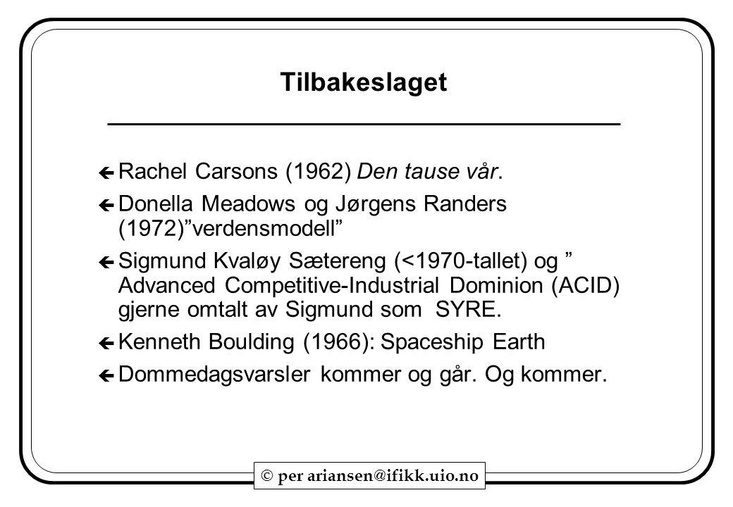 """© per ariansen@ifikk.uio.no Tilbakeslaget  Rachel Carsons (1962) Den tause vår.  Donella Meadows og Jørgens Randers (1972)""""verdensmodell""""  Sigmund"""