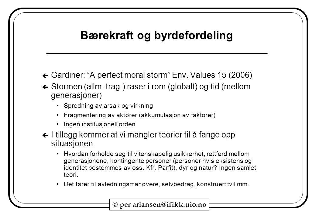 """© per ariansen@ifikk.uio.no Bærekraft og byrdefordeling  Gardiner: """"A perfect moral storm"""" Env. Values 15 (2006)  Stormen (allm. trag.) raser i rom"""