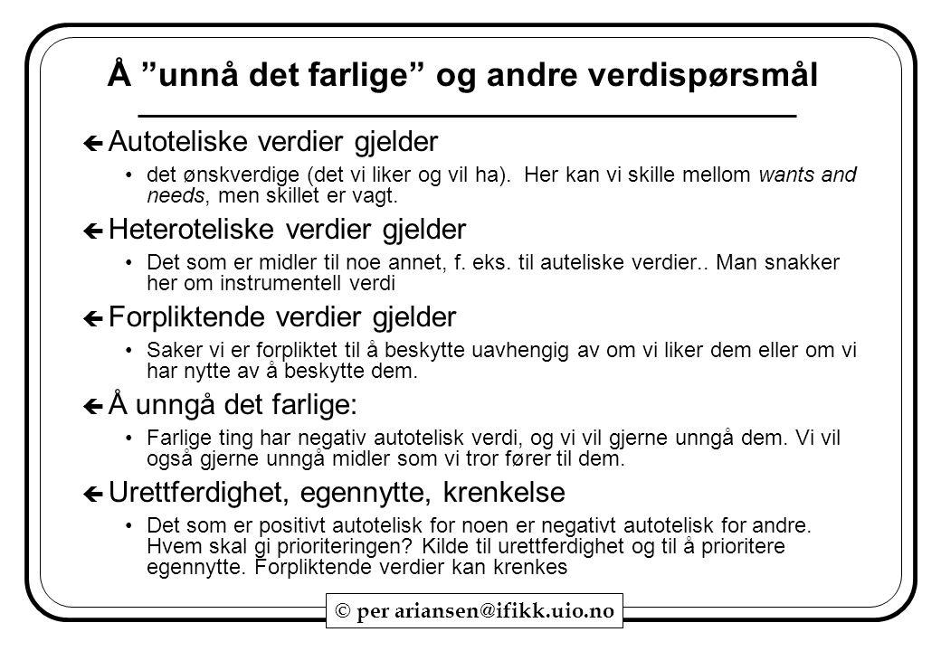 """© per ariansen@ifikk.uio.no Å """"unnå det farlige"""" og andre verdispørsmål  Autoteliske verdier gjelder det ønskverdige (det vi liker og vil ha). Her ka"""