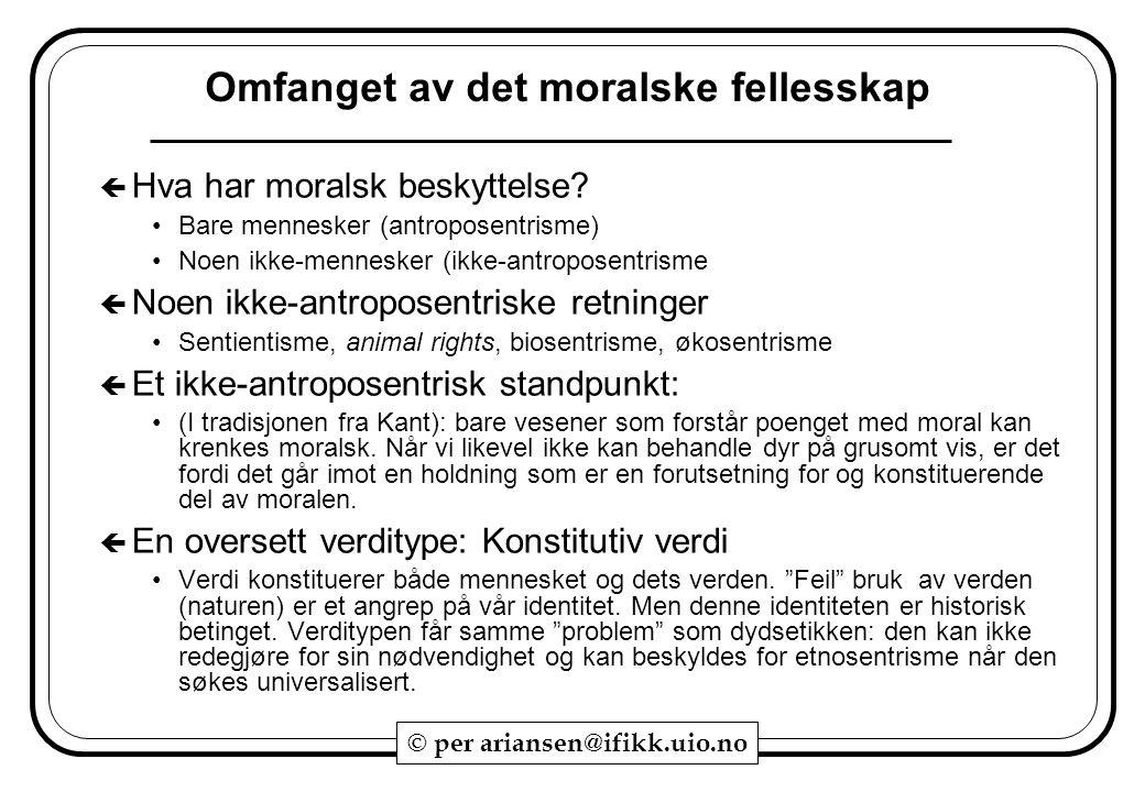 © per ariansen@ifikk.uio.no Omfanget av det moralske fellesskap  Hva har moralsk beskyttelse? Bare mennesker (antroposentrisme) Noen ikke-mennesker (