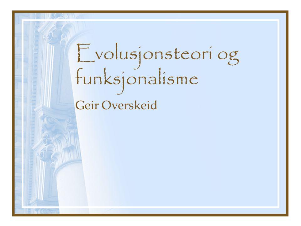 Evolusjonsteori og funksjonalisme Geir Overskeid
