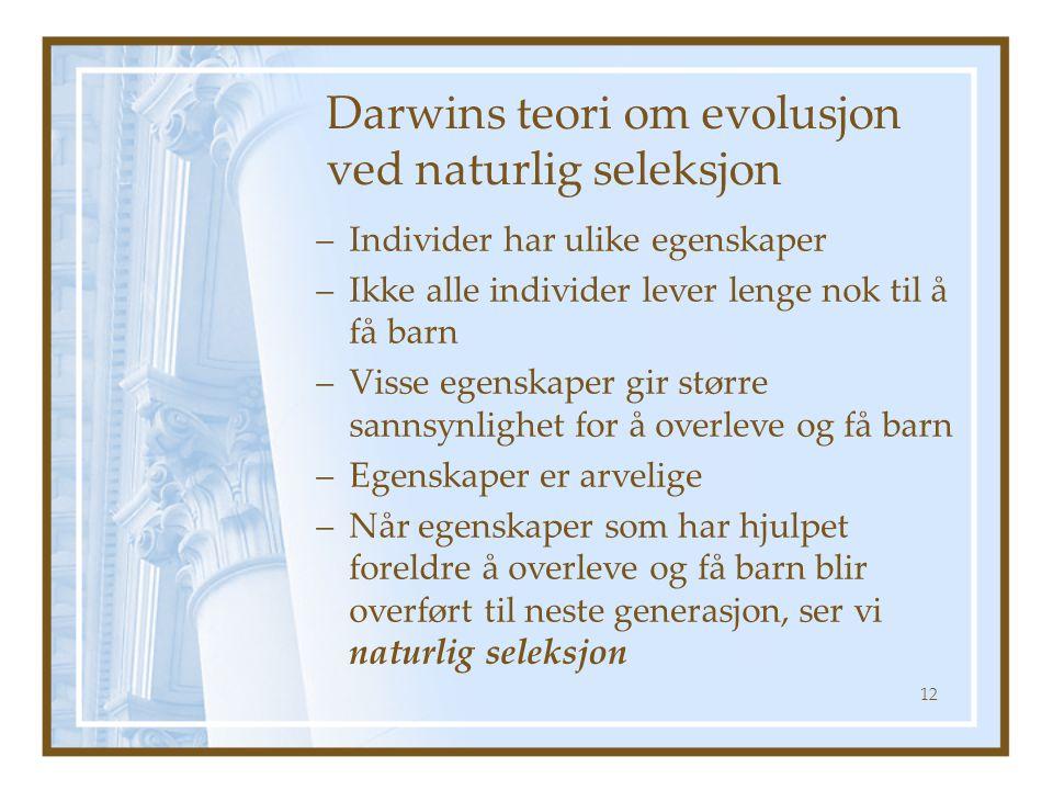 Darwins teori om evolusjon ved naturlig seleksjon –Individer har ulike egenskaper –Ikke alle individer lever lenge nok til å få barn –Visse egenskaper
