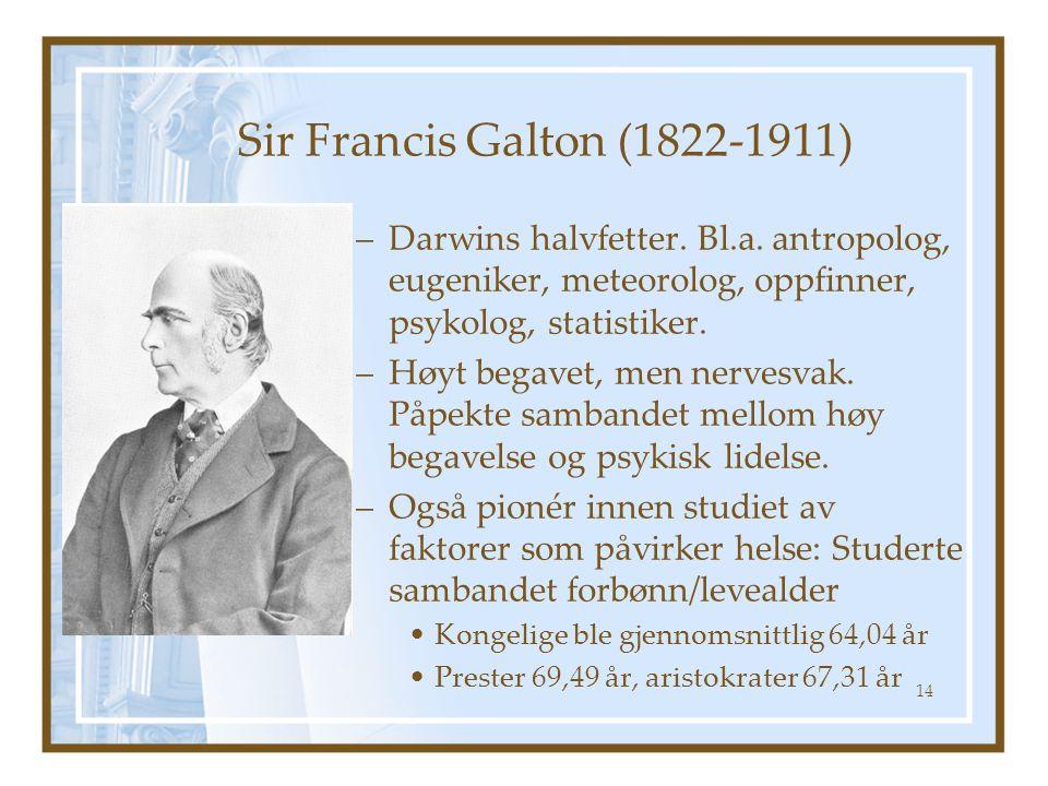 Sir Francis Galton (1822-1911) –Darwins halvfetter. Bl.a. antropolog, eugeniker, meteorolog, oppfinner, psykolog, statistiker. –Høyt begavet, men nerv