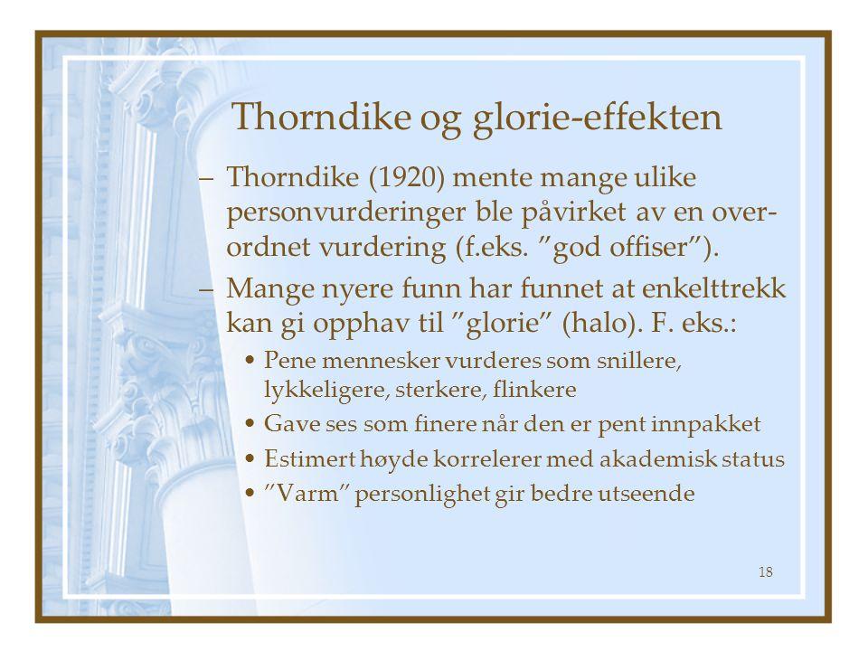 """Thorndike og glorie-effekten –Thorndike (1920) mente mange ulike personvurderinger ble påvirket av en over- ordnet vurdering (f.eks. """"god offiser""""). –"""
