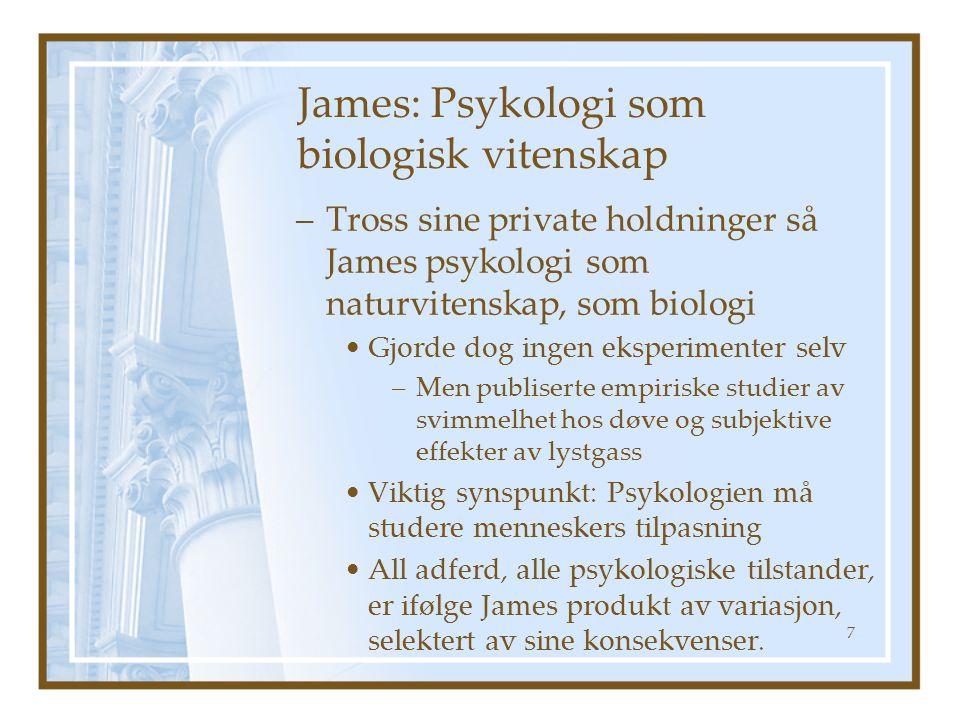 James: Psykologi som biologisk vitenskap –Tross sine private holdninger så James psykologi som naturvitenskap, som biologi Gjorde dog ingen eksperimen