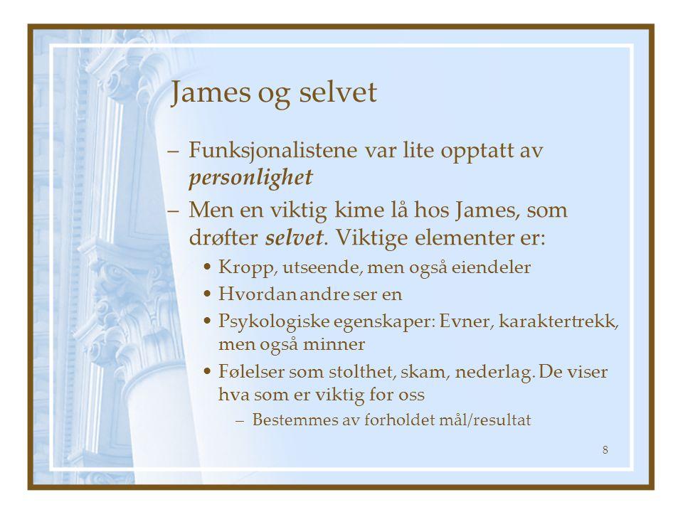 James og selvet –Funksjonalistene var lite opptatt av personlighet –Men en viktig kime lå hos James, som drøfter selvet. Viktige elementer er: Kropp,