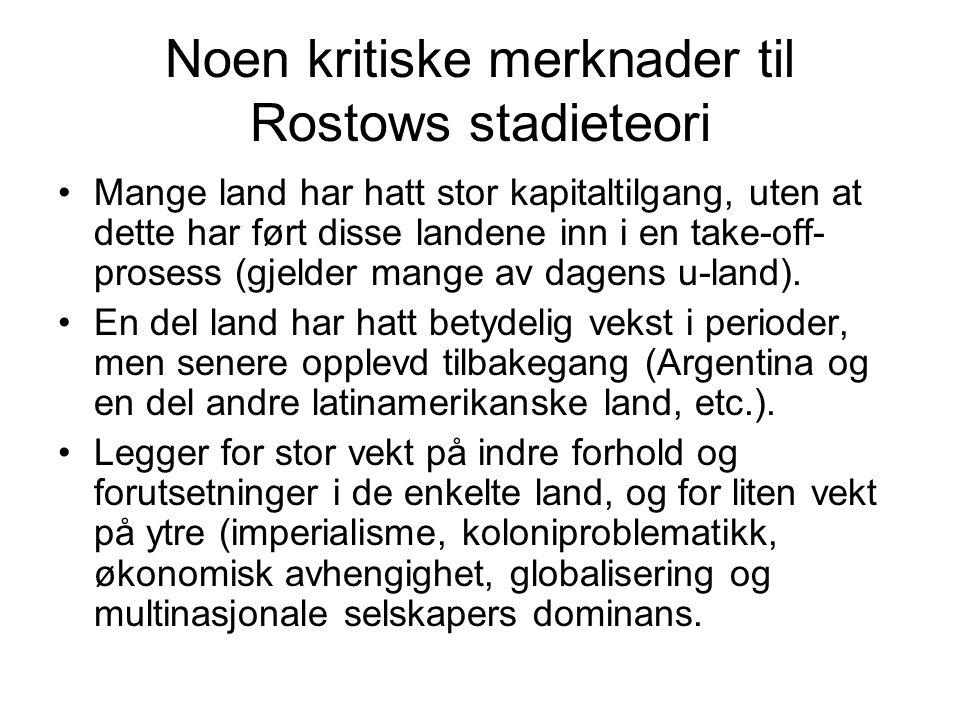 Noen kritiske merknader til Rostows stadieteori Mange land har hatt stor kapitaltilgang, uten at dette har ført disse landene inn i en take-off- prosess (gjelder mange av dagens u-land).